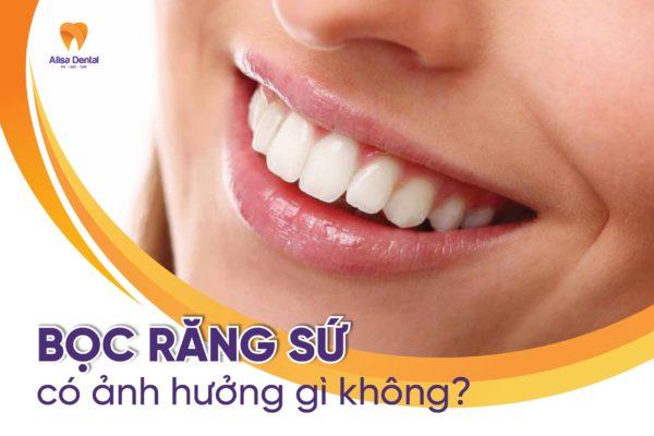 Bọc răng sứ có ảnh hưởng gì không 1