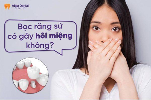 Bọc răng sứ có gây hôi miệng không 1