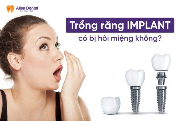 Trồng răng implant có bị hôi miệng không 2